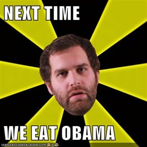 NEXT TIME  WE EAT OBAMA