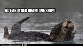 ANYTHING BUT A DRAMIONE SHIP!