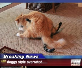 Breaking News - doggy style overrated.....