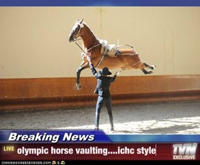 Breaking News - olympic horse vaulting....ichc style