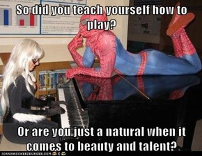 So did you teach yourself how to play?  Or are you just a natural when it comes to beauty and talent?