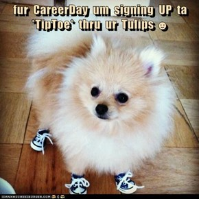 fur  CareerDay  um  signing  UP  ta  *TipToe*  thru  ur  Tulips ☻