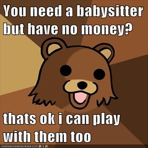You need a babysitter but have no money?  thats ok i can play with them too