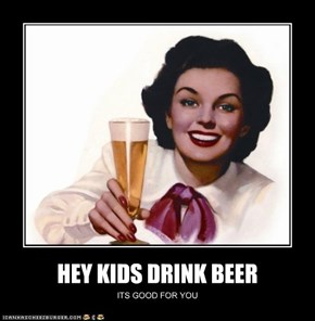 HEY KIDS DRINK BEER