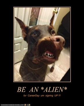 BE  AN *ALIEN*