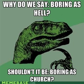Boring as hell?