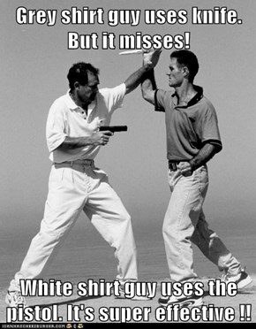 Grey shirt guy uses knife. But it misses!  White shirt guy uses the pistol. It's super effective !!