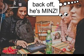 back off, he's MINZ!
