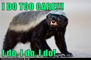 I DO TOO CARE!!!  I do, I do, I do!