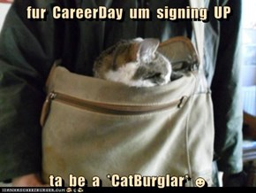 fur  CareerDay  um  signing  UP  ta  be  a  *CatBurglar* ☻