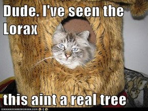 Dude. I've seen the Lorax  this aint a real tree