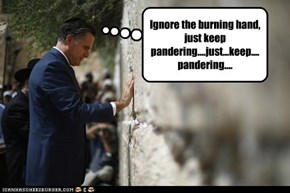 Ignore the burning hand, just keep pandering....just...keep....pandering....