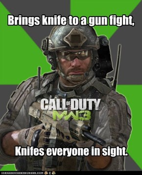 Don't bring a gun to a knife fight...