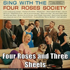 Four Roses and Three Sheets