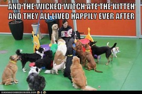 AND THE WICKED WITCH ATE THE KITTEH AND THEY ALL LIVED HAPPILY EVER AFTER