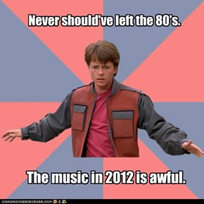 Never should've left the 80's.