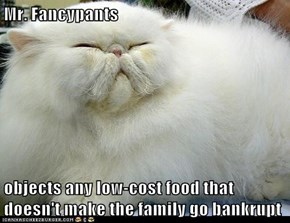 Mr. Fancypants  objects any low-cost food that doesn't make the family go bankrupt