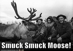 Smuck Smuck Moose!