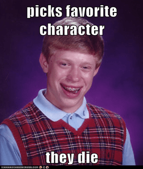 picks favorite character  they die