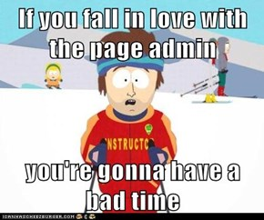 If you fall in love with the page admin  you're gonna have a bad time