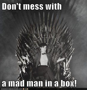 Don't mess with  a mad man in a box!