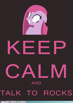 Keep Calm and Talk to Rocks