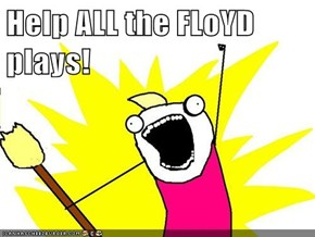 Help ALL the FLoYD plays!