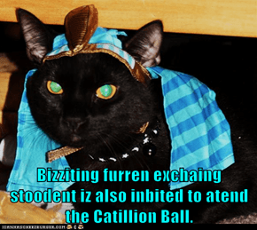 Bizziting furren exchaing stoodent iz also inbited to atend the Catillion Ball.