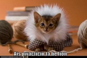 Ais pwacticin ta be lion