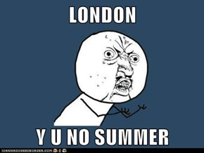 LONDON  Y U NO SUMMER