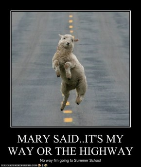 MARY SAID..IT'S MY WAY OR THE HIGHWAY