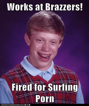 Works at Brazzers!  Fired for Surfing Porn