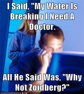 "I Said, ""My Water Is Breaking I Need A Doctor.  All He Said Was, ""Why Not Zoidberg?"""
