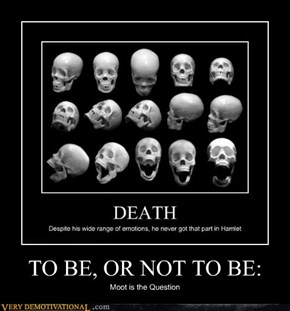 TO BE, OR NOT TO BE: