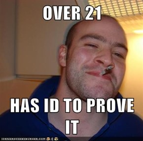 OVER 21  HAS ID TO PROVE IT