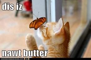 dis iz  nawt butter