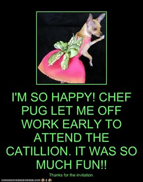 I'M SO HAPPY! CHEF PUG LET ME OFF WORK EARLY TO ATTEND THE CATILLION. IT WAS SO MUCH FUN!!