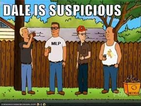 DALE IS SUSPICIOUS