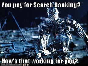 You pay for Search Ranking?  How's that working for you?