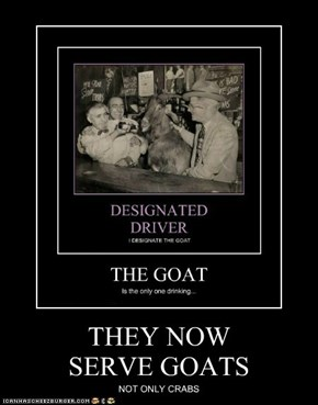 THEY NOW SERVE GOATS