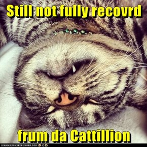 Still not fully recovrd  frum da Cattillion