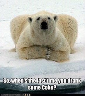 So, when's the last time you drank some Coke?