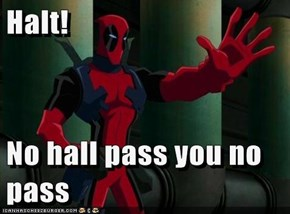 Halt!  No hall pass you no pass