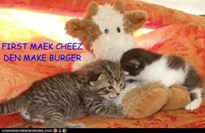 FIRST MAEK CHEEZ DEN MAKE BURGER