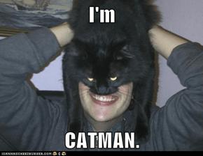 I'm  CATMAN.
