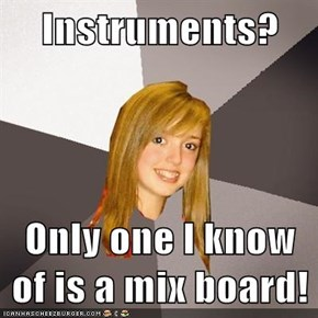 Instruments?  Only one I know of is a mix board!