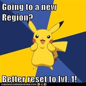 Going to a new Region?  Better reset to lvl. 1!