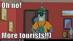 Oh no!  More tourists!!)