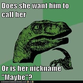 """Does she want him to call her  Or is her nickname """"Maybe""""?"""