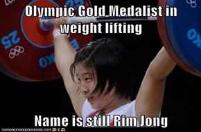 Olympic Gold Medalist in weight lifting   Name is still Rim Jong